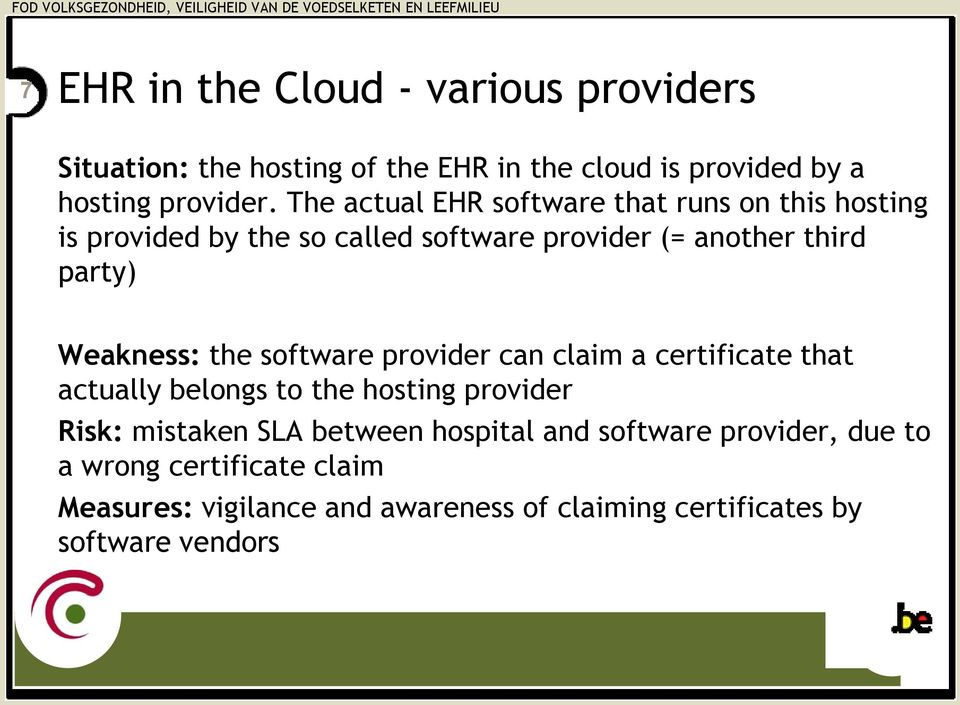 Weakness: the software provider can claim a certificate that actually belongs to the hosting provider Risk: mistaken SLA between