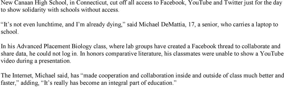 In his Advanced Placement Biology class, where lab groups have created a Facebook thread to collaborate and share data, he could not log in.