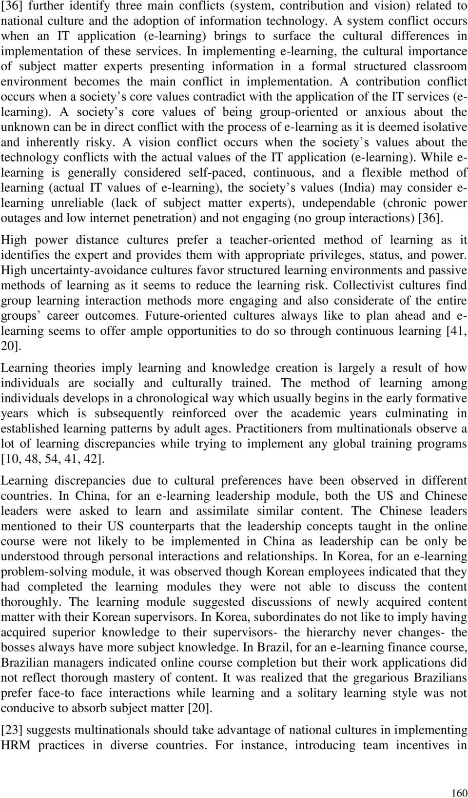 In implementing e-learning, the cultural importance of subject matter experts presenting information in a formal structured classroom environment becomes the main conflict in implementation.