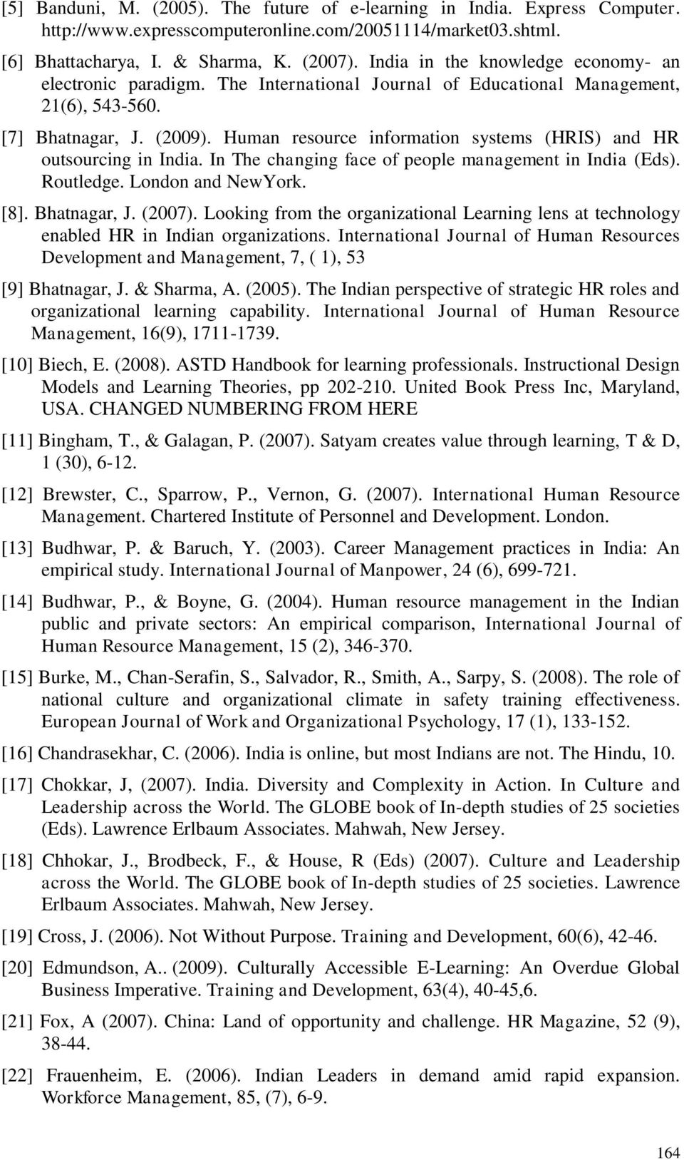 Human resource information systems (HRIS) and HR outsourcing in India. In The changing face of people management in India (Eds). Routledge. London and NewYork. [8]. Bhatnagar, J. (2007).