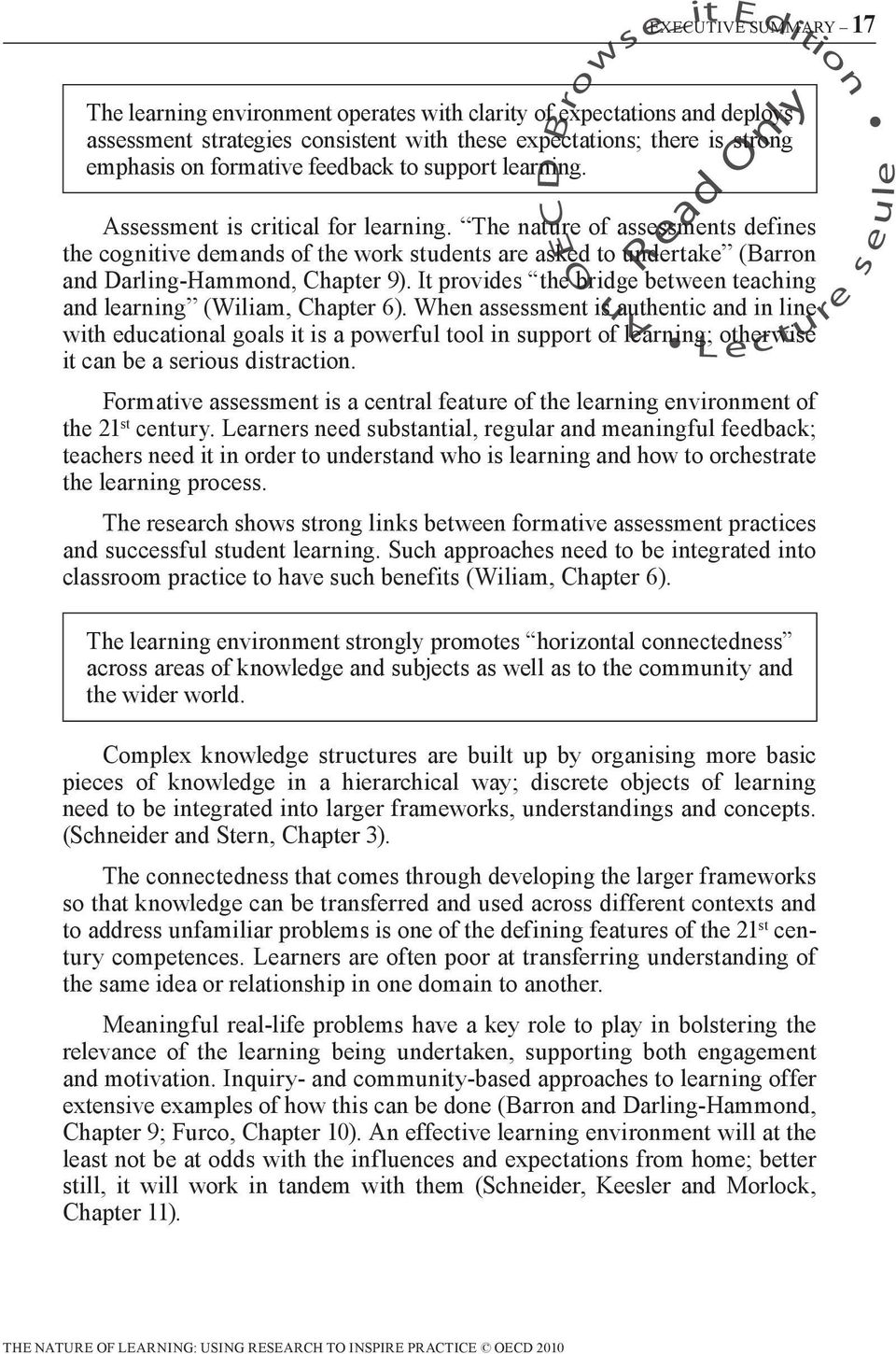 The nature of assessments defines the cognitive demands of the work students are asked to undertake (Barron and Darling-Hammond, Chapter 9).