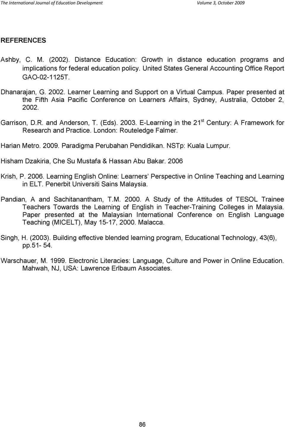 and Anderson, T. (Eds). 2003. E-Learning in the 21 st Century: A Framework for Research and Practice. London: Routeledge Falmer. Harian Metro. 2009. Paradigma Perubahan Pendidikan. NSTp: Kuala Lumpur.