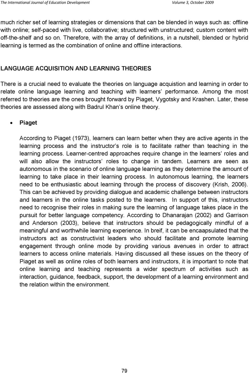 LANGUAGE ACQUISITION AND LEARNING THEORIES There is a crucial need to evaluate the theories on language acquistion and learning in order to relate online language learning and teaching with learners