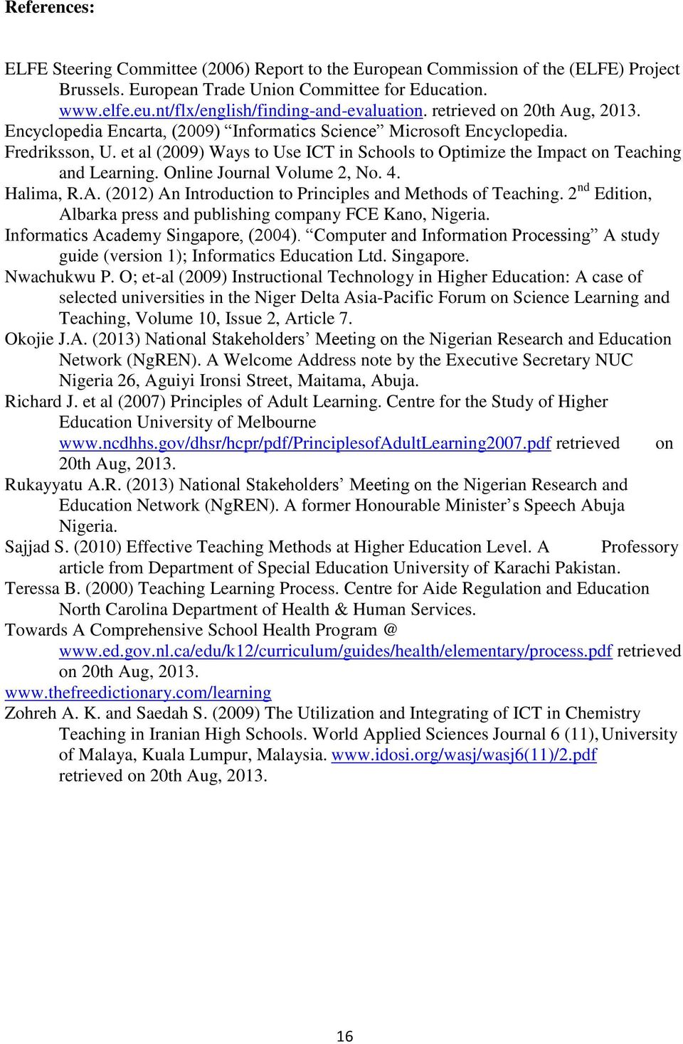 et al (2009) Ways to Use ICT in Schools to Optimize the Impact on Teaching and Learning. Online Journal Volume 2, No. 4. Halima, R.A. (2012) An Introduction to Principles and Methods of Teaching.
