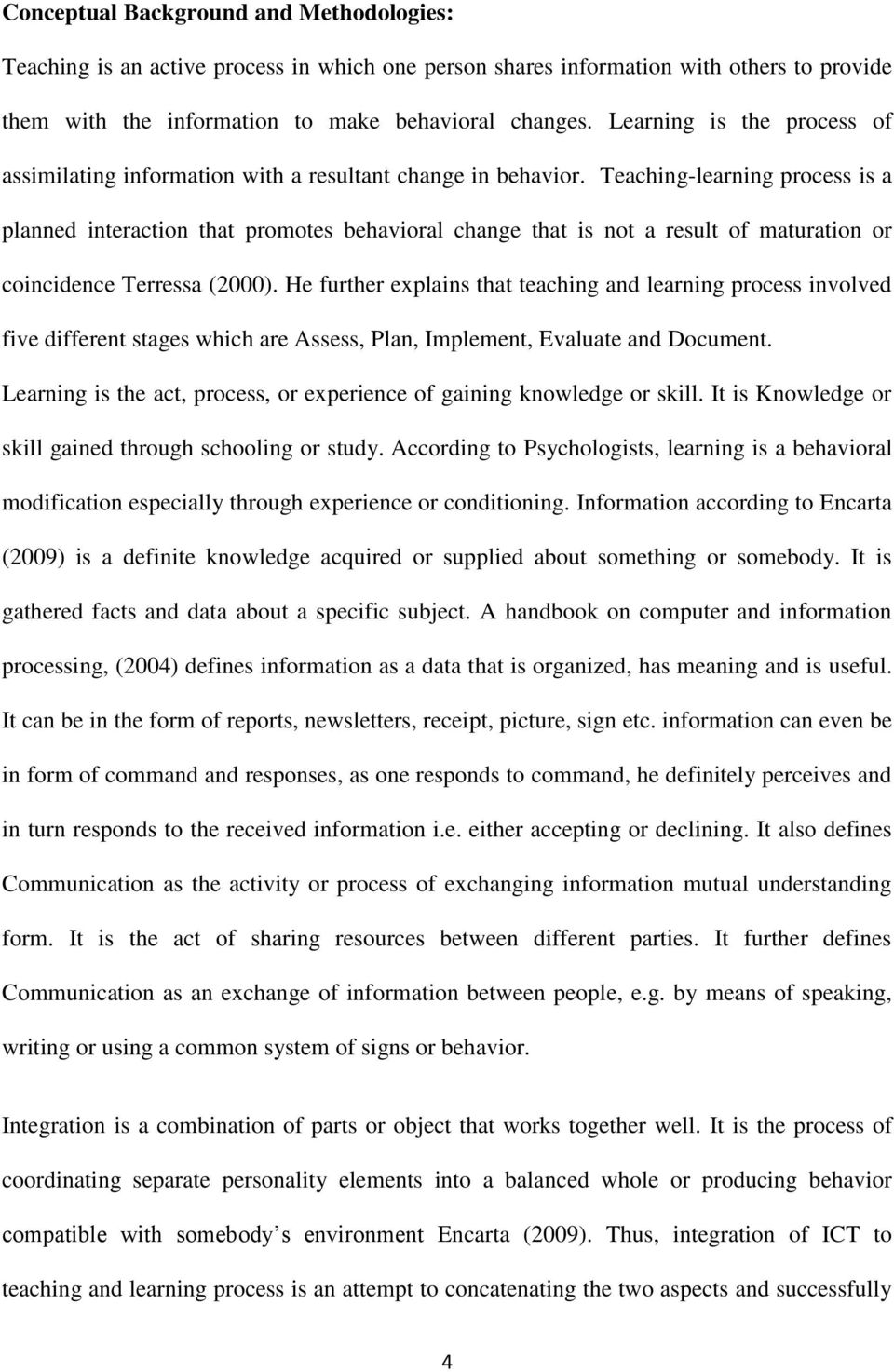 Teaching-learning process is a planned interaction that promotes behavioral change that is not a result of maturation or coincidence Terressa (2000).