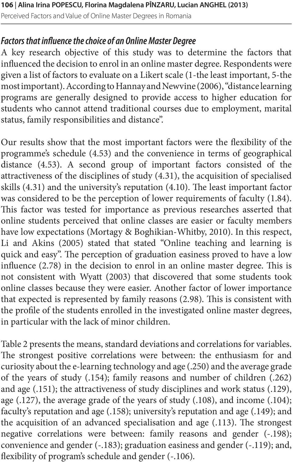 According to Hannay and Newvine (2006), distance learning programs are generally designed to provide access to higher education for students who cannot attend traditional courses due to employment,