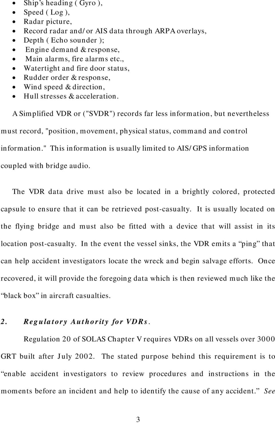 "A Simplified VDR or (""SVDR"") records far less information, but nevertheless must record, ""position, movement, physical status, command and control information."