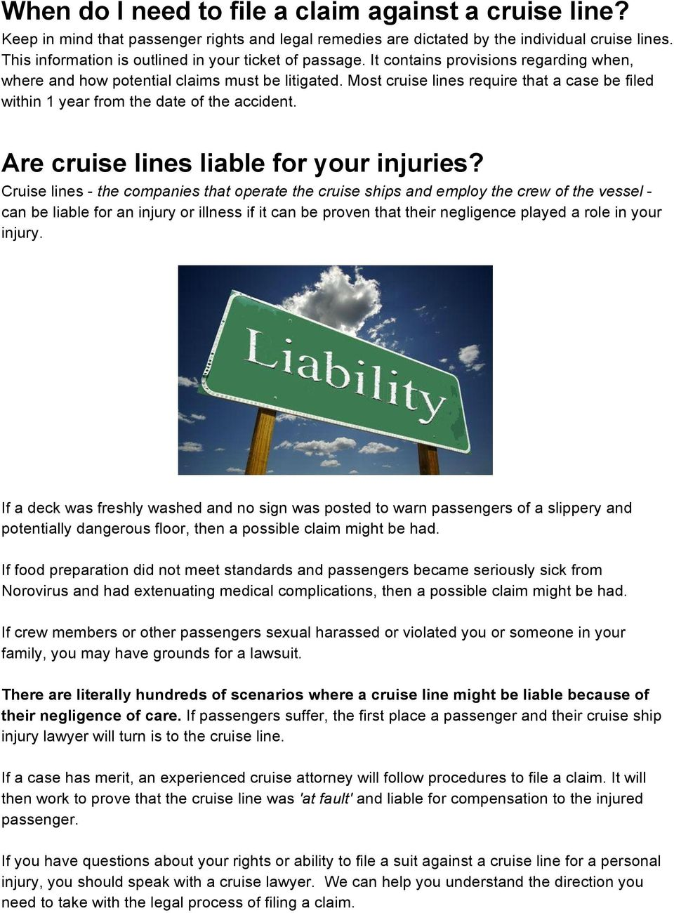Most cruise lines require that a case be filed within 1 year from the date of the accident. Are cruise lines liable for your injuries?