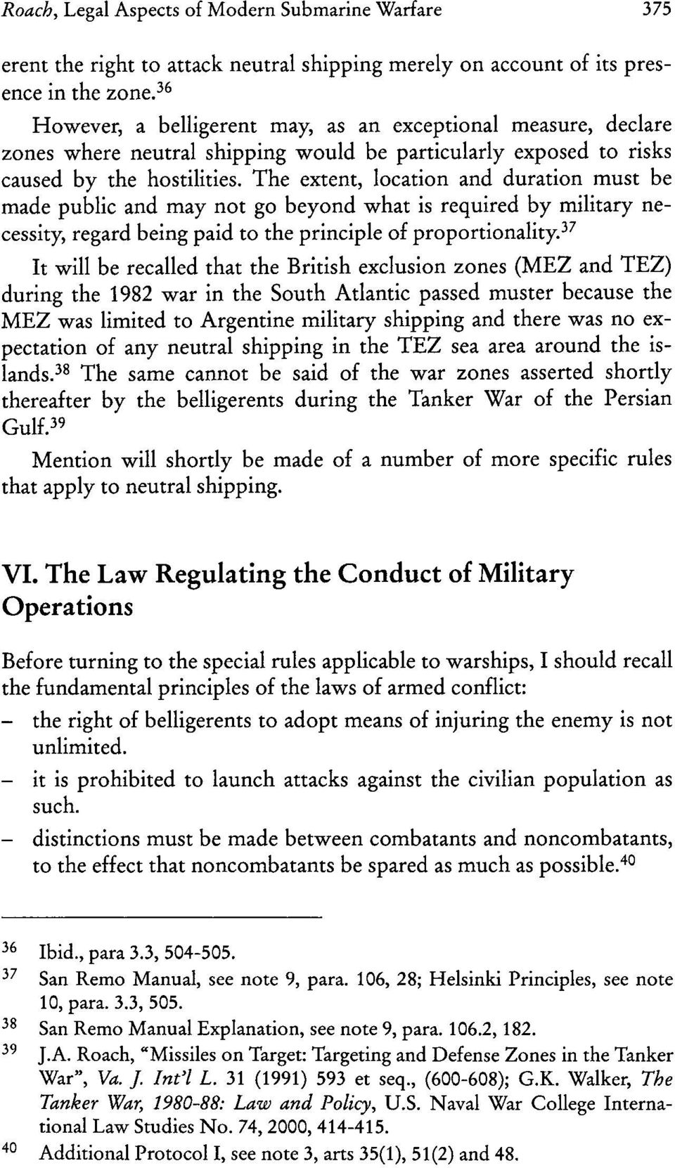 The extent, location and duration must be made public and may not go beyond what is required by military necessity, regard being paid to the principle of proportionality.