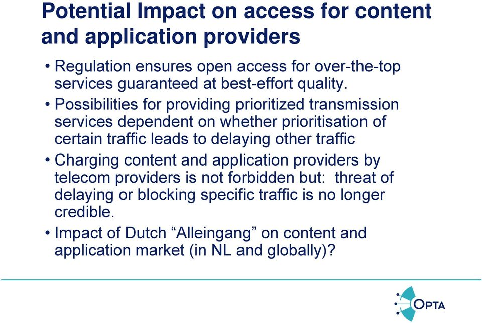 Possibilities for providing prioritized transmission services dependent on whether prioritisation of certain traffic leads to delaying