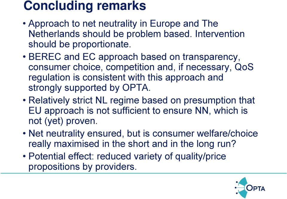 supported by OPTA. Relatively strict NL regime based on presumption that EU approach is not sufficient to ensure NN, which is not (yet) proven.