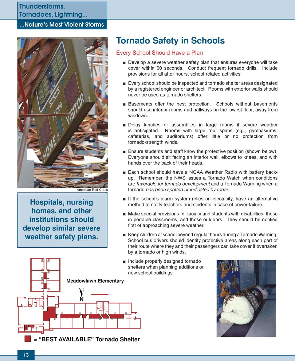 Conduct frequent tornado drills. Include provisions for all after-hours, school-related activities.