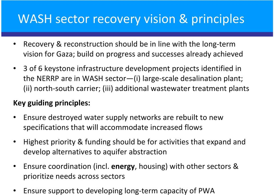 guiding principles: Ensure destroyed water supply networks are rebuilt to new specifications that will accommodate increased flows Highest priority & funding should be for activities that
