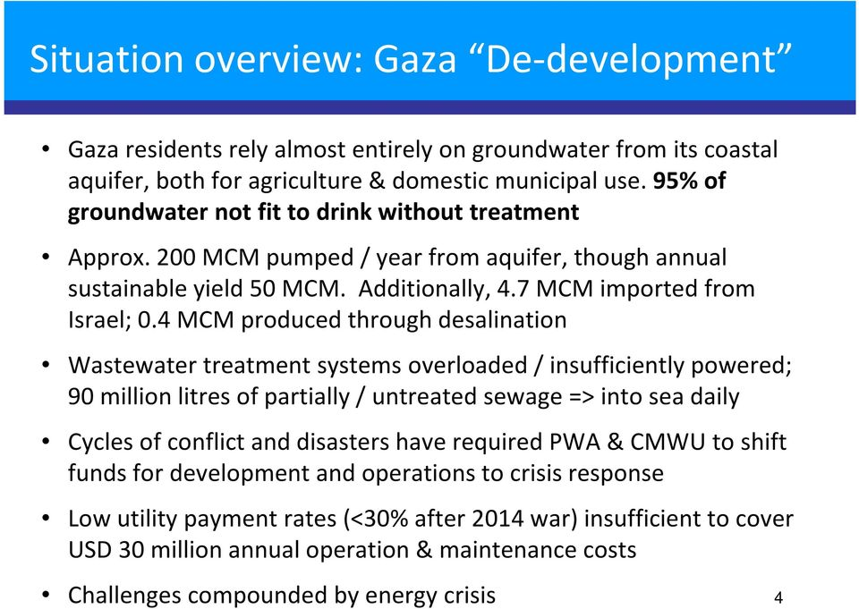 4 MCM produced through desalination Wastewater treatment systems overloaded / insufficiently powered; 90 million litres of partially / untreated sewage => into sea daily Cycles of conflict and