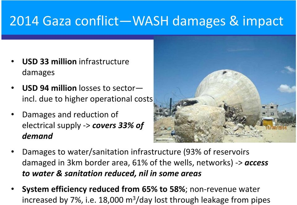 infrastructure (93% of reservoirs damaged in 3km border area, 61% of the wells, networks) -> access to water & sanitation reduced,