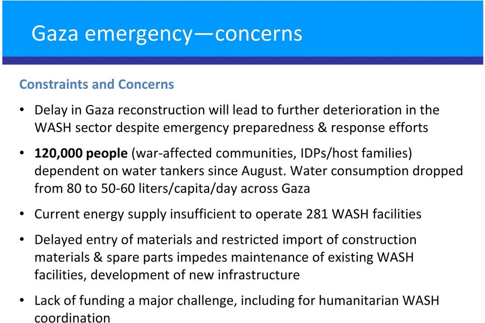 Water consumption dropped from 80 to 50-60 liters/capita/day across Gaza Current energy supply insufficient to operate 281 WASH facilities Delayed entry of materials