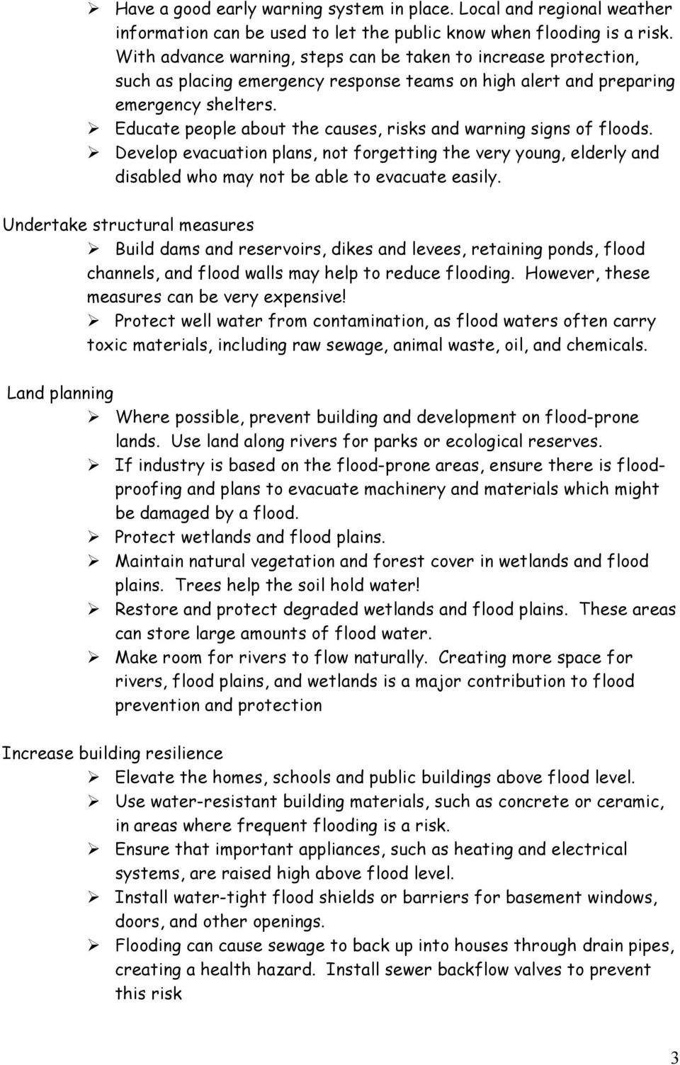 Educate people about the causes, risks and warning signs of floods. Develop evacuation plans, not forgetting the very young, elderly and disabled who may not be able to evacuate easily.