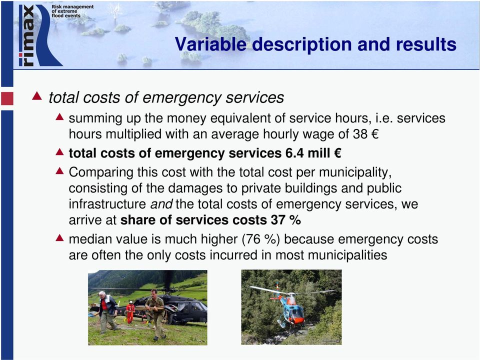 and the total costs of emergency services, we arrive at share of services costs 37 % median value is much higher (76 %) because emergency