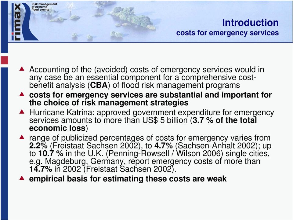 services amounts to more than US$ 5 billion (3.7 % of the total economic loss) range of publicized percentages of costs for emergency varies from 2.2% (Freistaat Sachsen 2002), to 4.