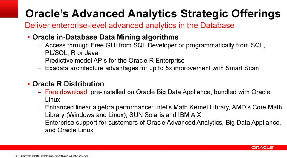 Distribution Free download, pre-installed on Oracle Big Appliance, bundled with Oracle Linux Enhanced linear algebra performance: Intel s Math Kernel Library, AMD s Core Math Library