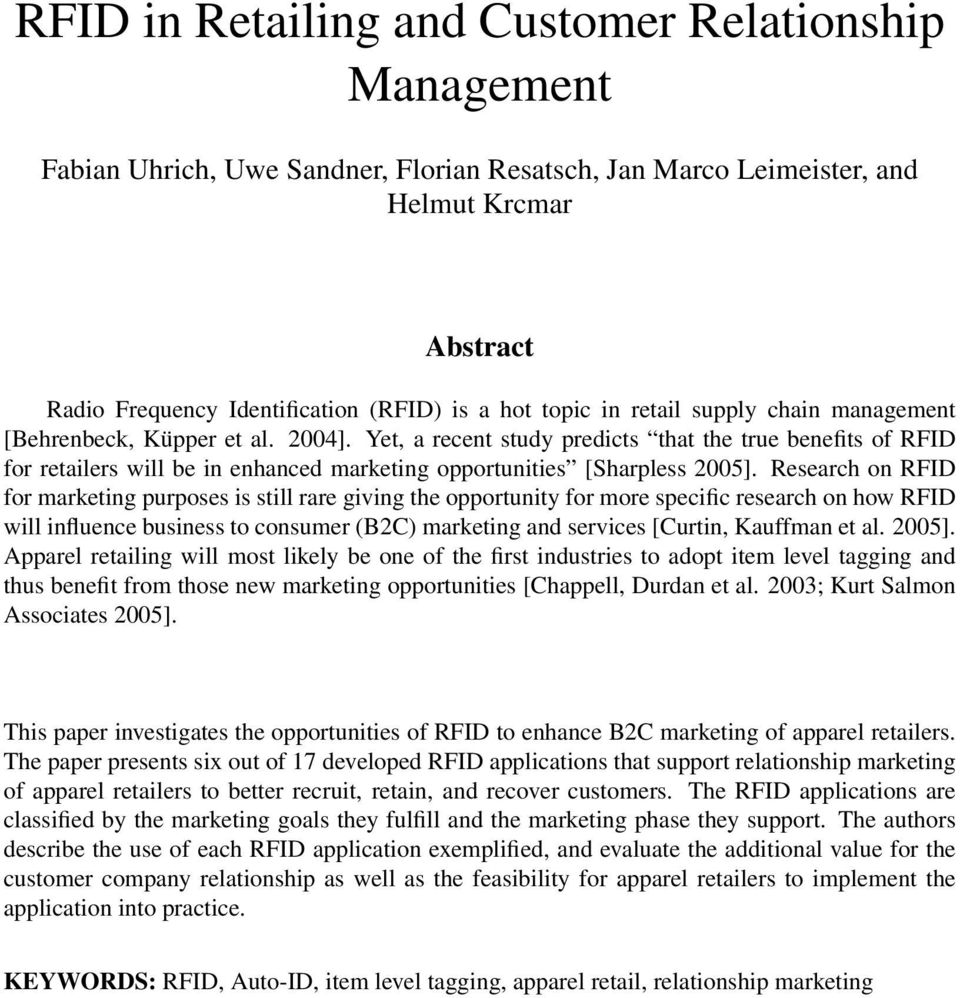 Yet, a recent study predicts that the true benefits of RFID for retailers will be in enhanced marketing opportunities [Sharpless 2005].