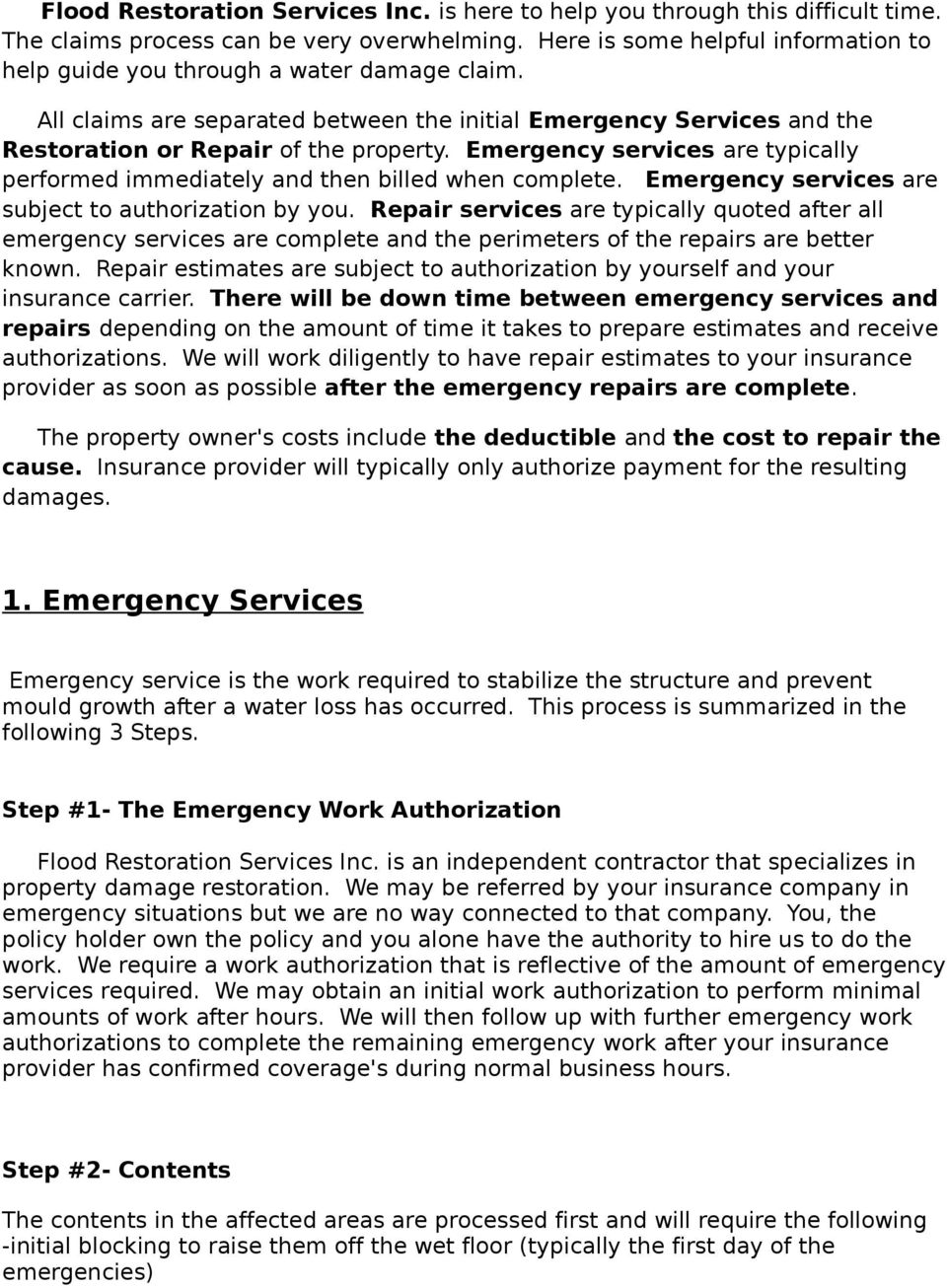 Emergency services are typically performed immediately and then billed when complete. Emergency services are subject to authorization by you.