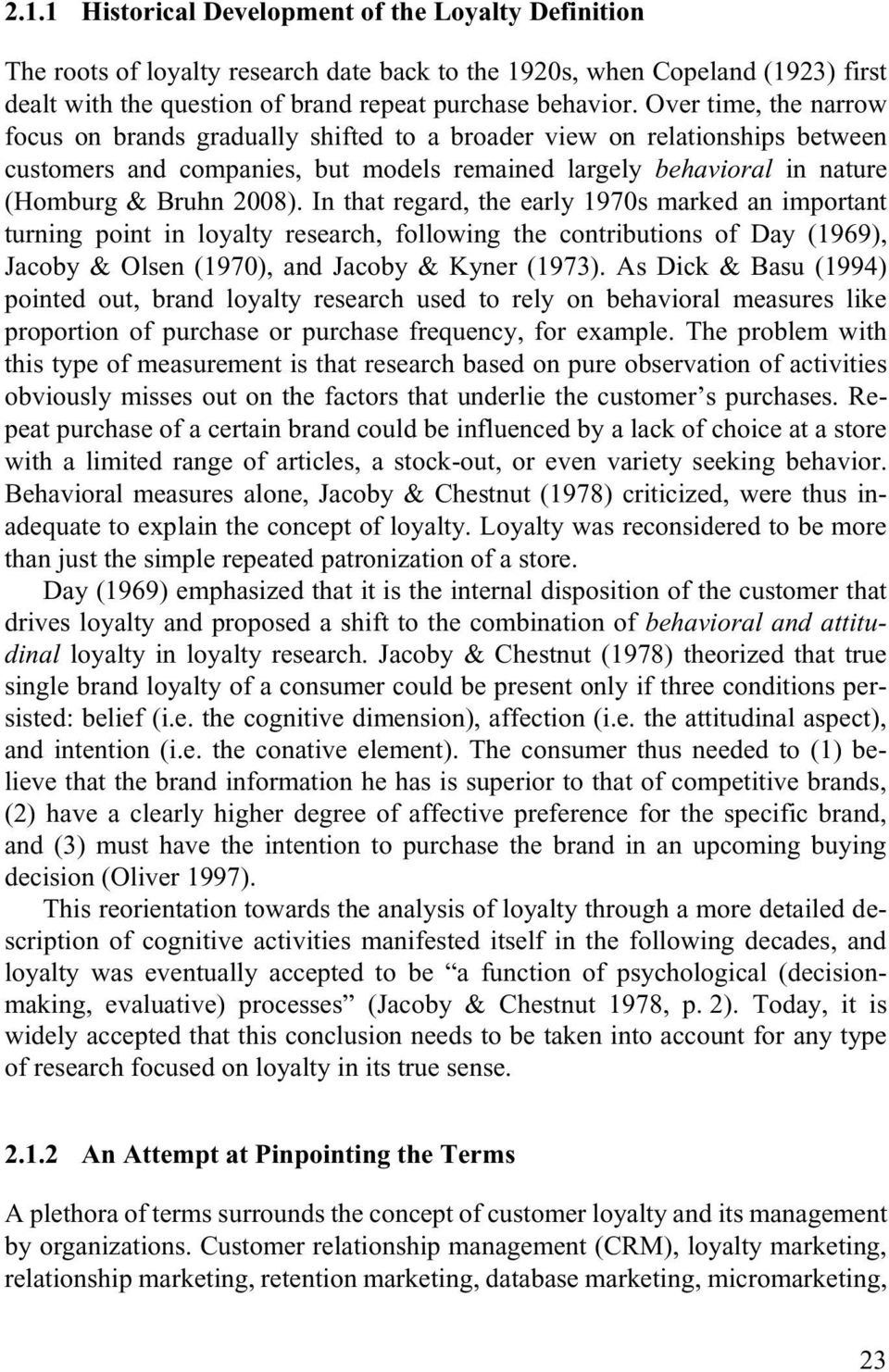 In that regard, the early 1970s marked an important turning point in loyalty research, following the contributions of Day (1969), Jacoby & Olsen (1970), and Jacoby & Kyner (1973).