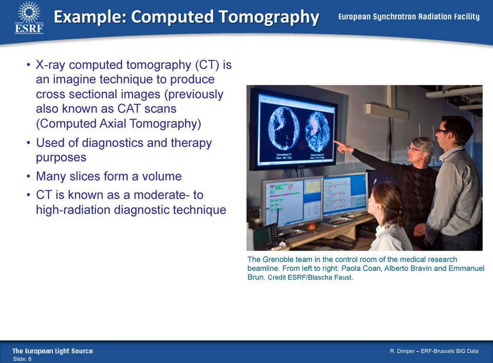 a volume CT is known as a moderate- to high-radiation diagnostic technique The Grenoble team in the control room of the