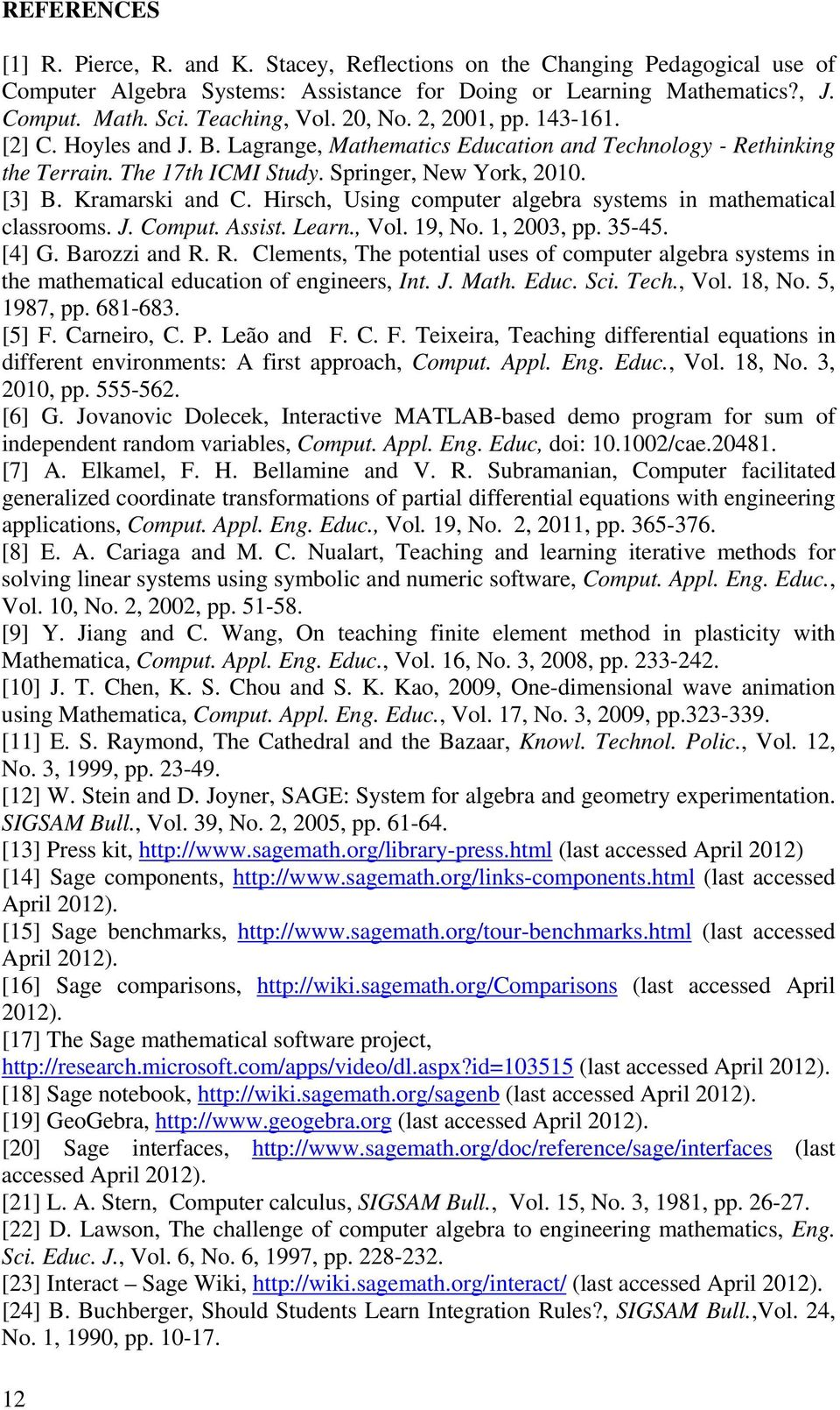 Hirsch, Using computer algebra systems in mathematical classrooms. J. Comput. Assist. Learn., Vol. 19, No. 1, 2003, pp. 35-45. [4] G. Barozzi and R.