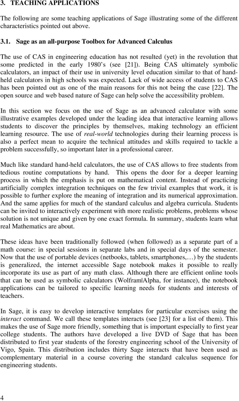 Being CAS ultimately symbolic calculators, an impact of their use in university level education similar to that of handheld calculators in high schools was expected.