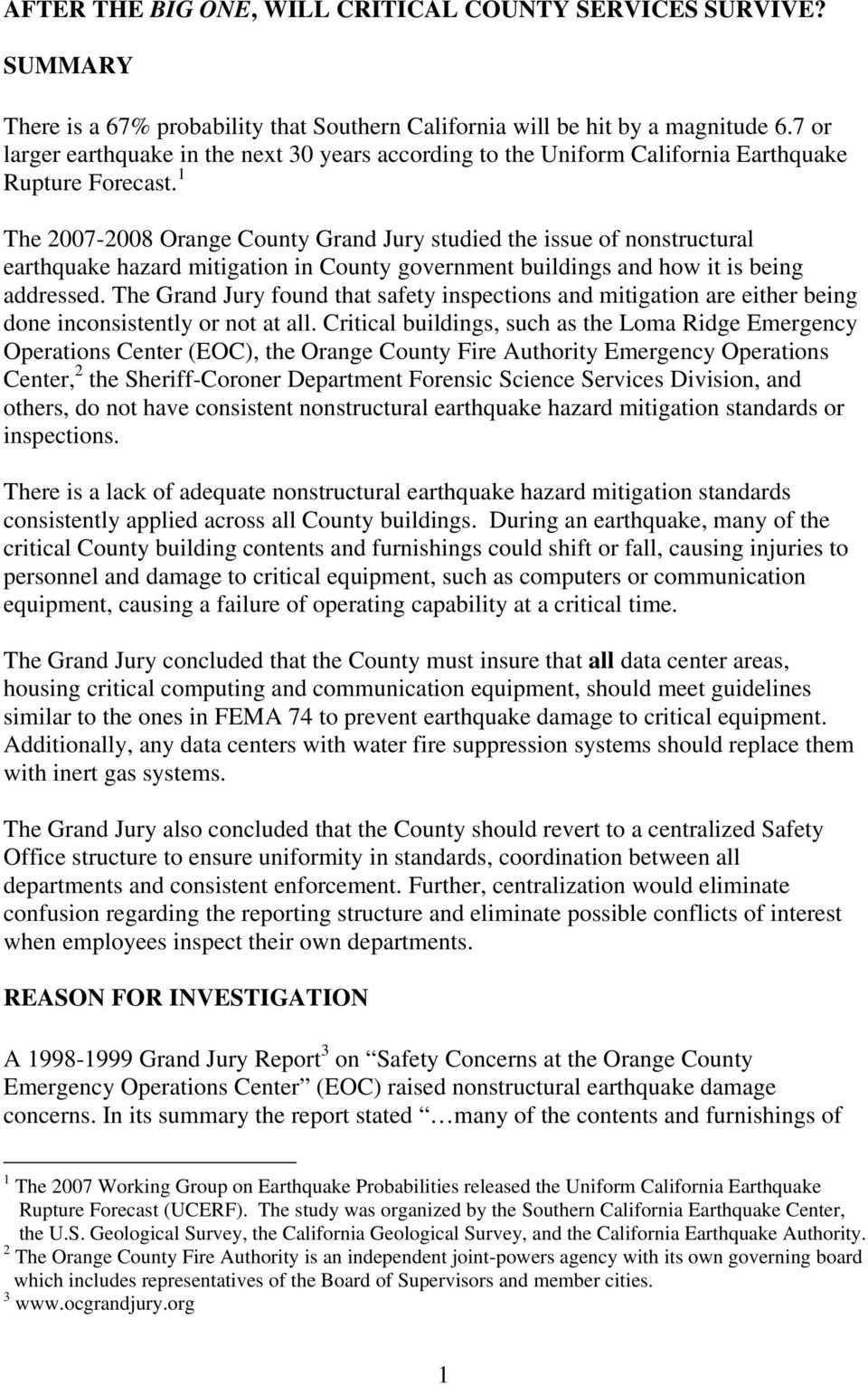 1 The 2007-2008 Orange County Grand Jury studied the issue of nonstructural earthquake hazard mitigation in County government buildings and how it is being addressed.