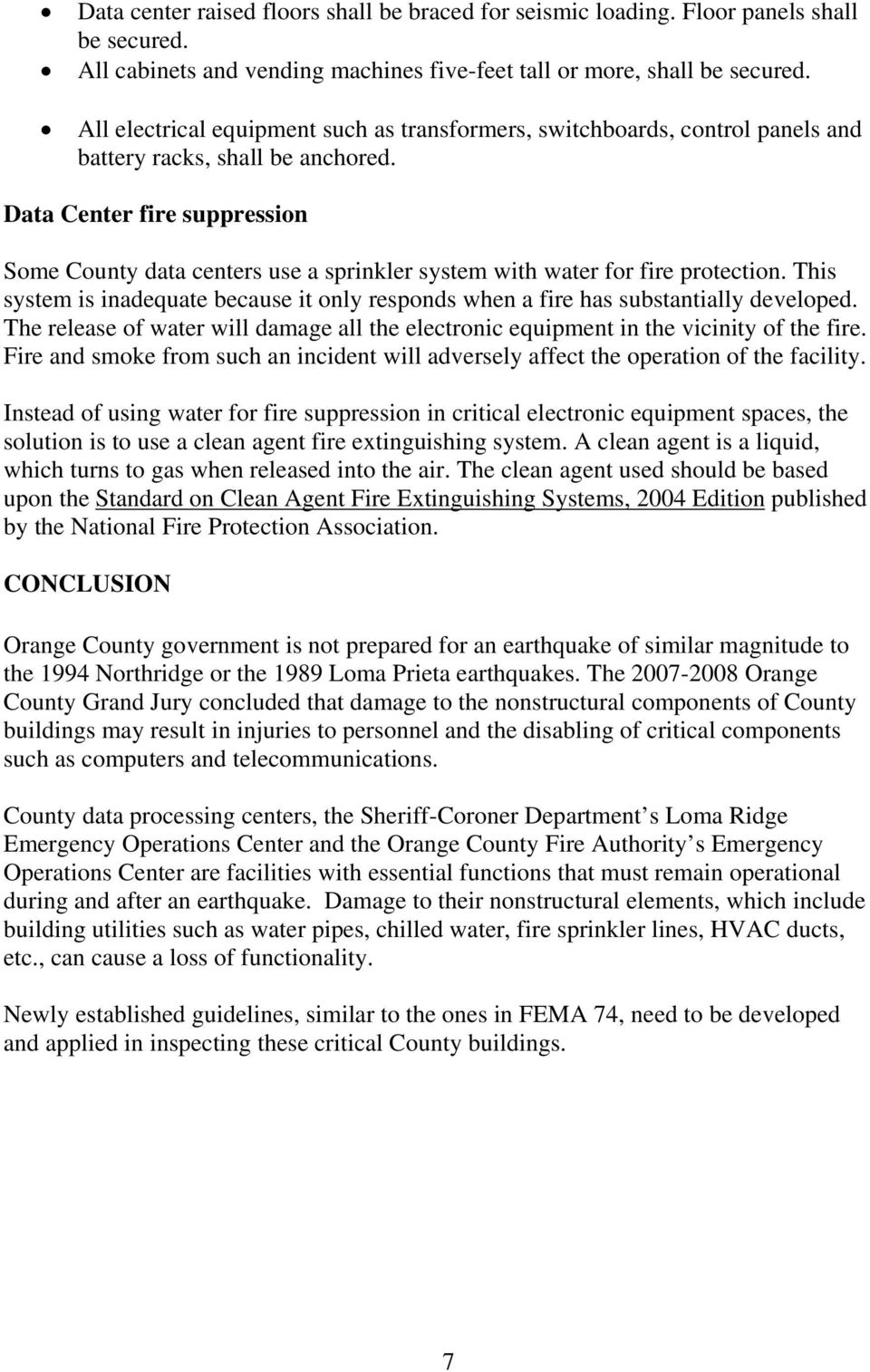 Data Center fire suppression Some County data centers use a sprinkler system with water for fire protection. This system is inadequate because it only responds when a fire has substantially developed.