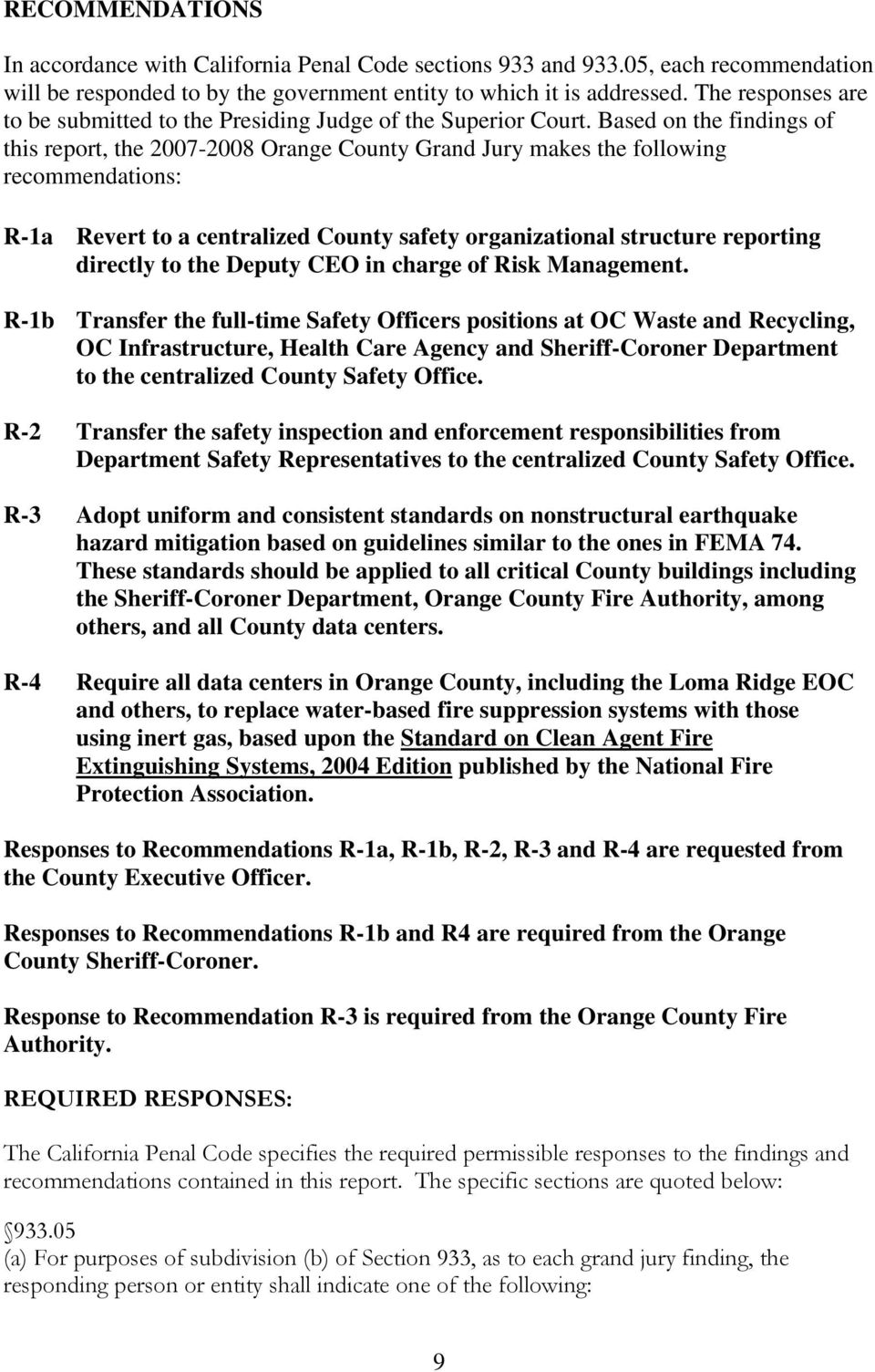 Based on the findings of this report, the 2007-2008 Orange County Grand Jury makes the following recommendations: R-1a Revert to a centralized County safety organizational structure reporting