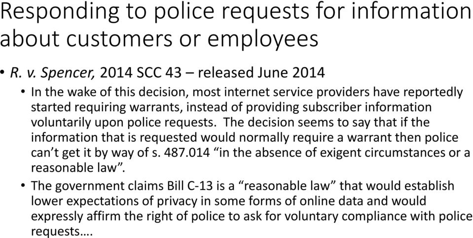 information voluntarily upon police requests. The decision seems to say that if the information that is requested would normally require a warrant then police can t get it by way of s.
