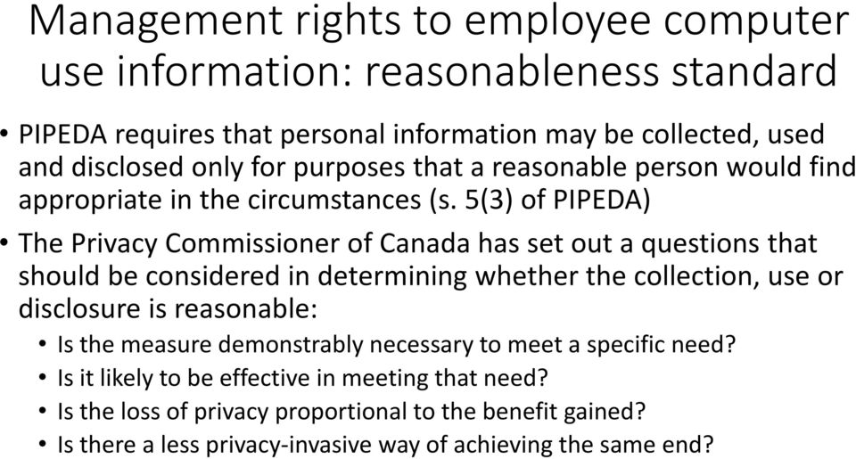 5(3) of PIPEDA) The Privacy Commissioner of Canada has set out a questions that should be considered in determining whether the collection, use or disclosure is