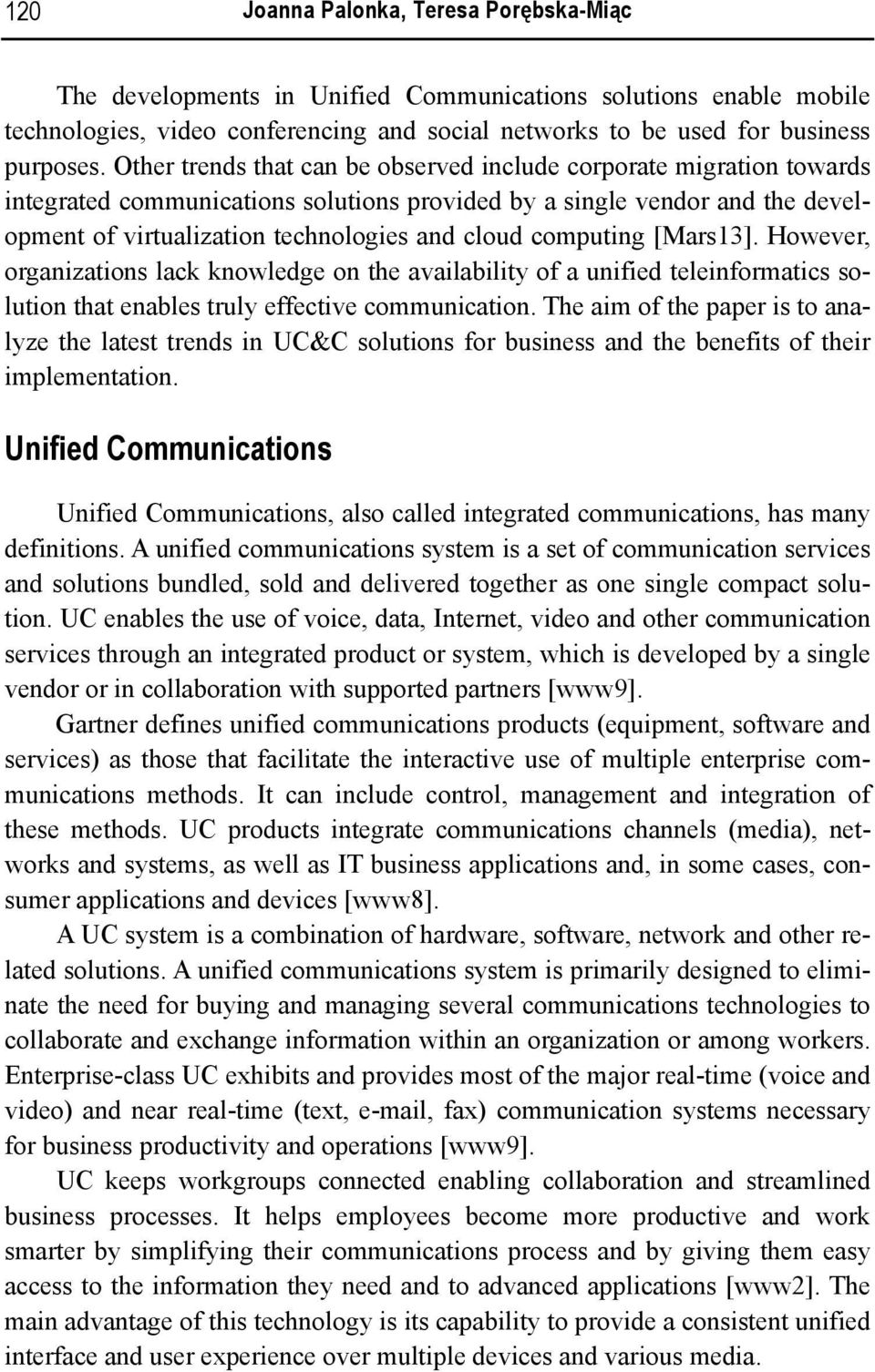 However, organizations lack knowledge on availability a unified teleinformatics solution that enables truly effective communication.