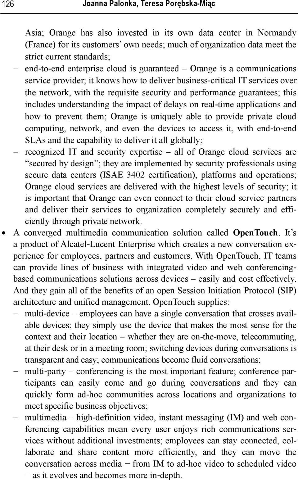 guarantees; this includes understing impact delays on real-time applications how to prevent m; Orange is uniquely able to provide private cloud computing, network, even devices to access it, with