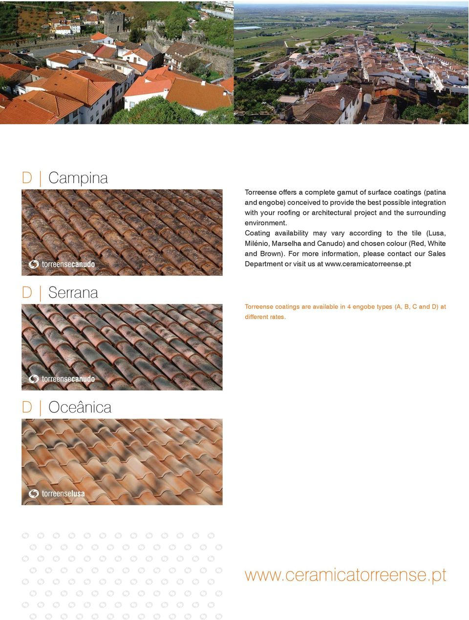 Coating availability may vary according to the tile (Lusa, Milénio, Marselha and Canudo) and chosen colour (Red, White and Brown).