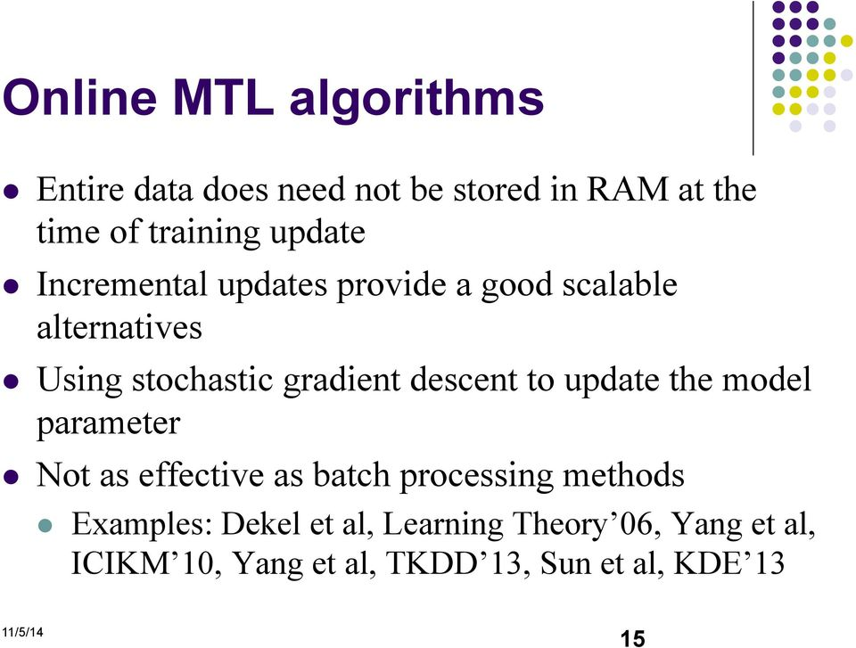 descent to update the model parameter Not as effective as batch processing methods