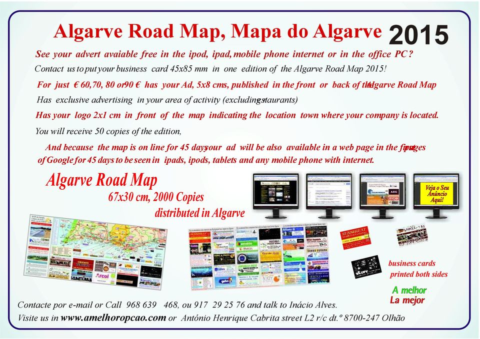 Has exclusive advertising in your area of activity (excluding estaurants) r You will receive 50 copies of the edition, Algarve Road Map 67x30 cm, 2000 Copies distributed in Algarve 2015 For just