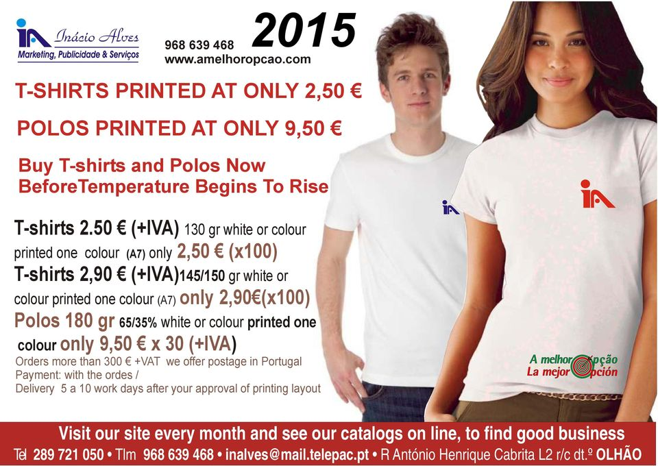 only 9,50 x 30 (+IVA) 65/35% white or colour printed one Orders more than 300 +VAT we offer postage in Portugal Payment: with the ordes / Delivery 5 a 10 work days after your