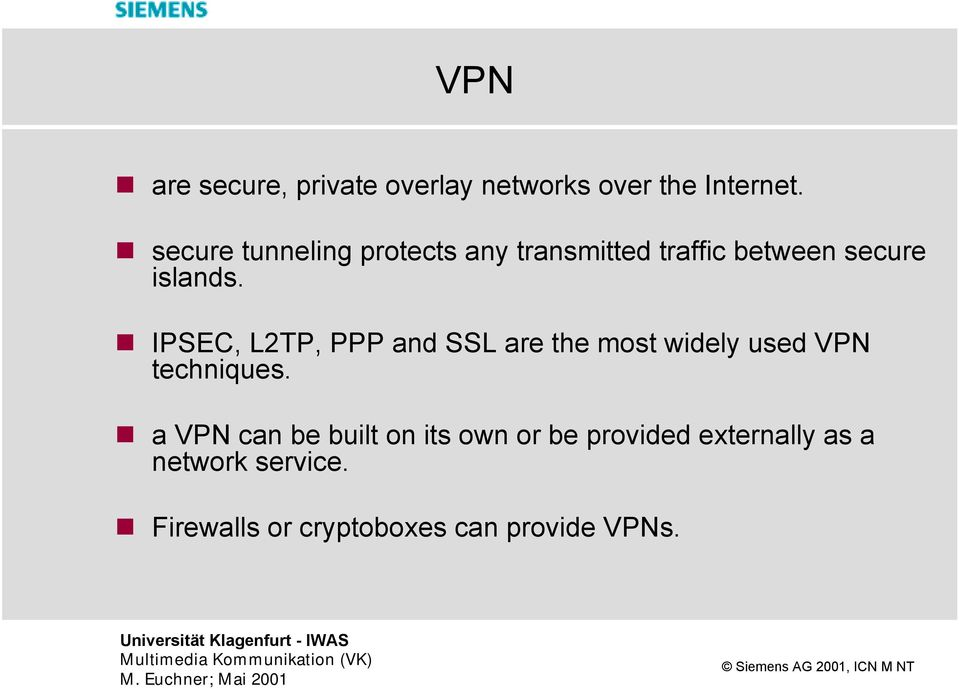 IPSEC, L2TP, PPP and SSL are the most widely used VPN techniques.
