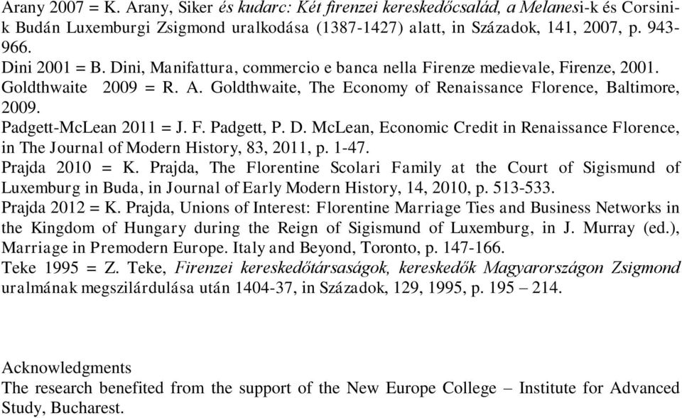 Padgett-McLean 2011 = J. F. Padgett, P. D. McLean, Economic Credit in Renaissance Florence, in The Journal of Modern History, 83, 2011, p. 1-47. Prajda 2010 = K.