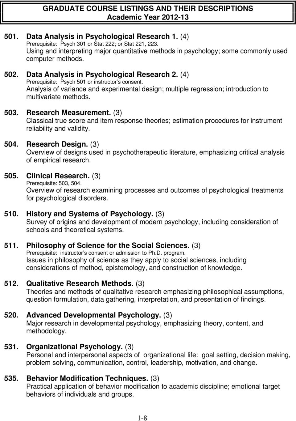 (4) Prerequisite: Psych 501 or instructor s consent. Analysis of variance and experimental design; multiple regression; introduction to multivariate methods. 503. Research Measurement.