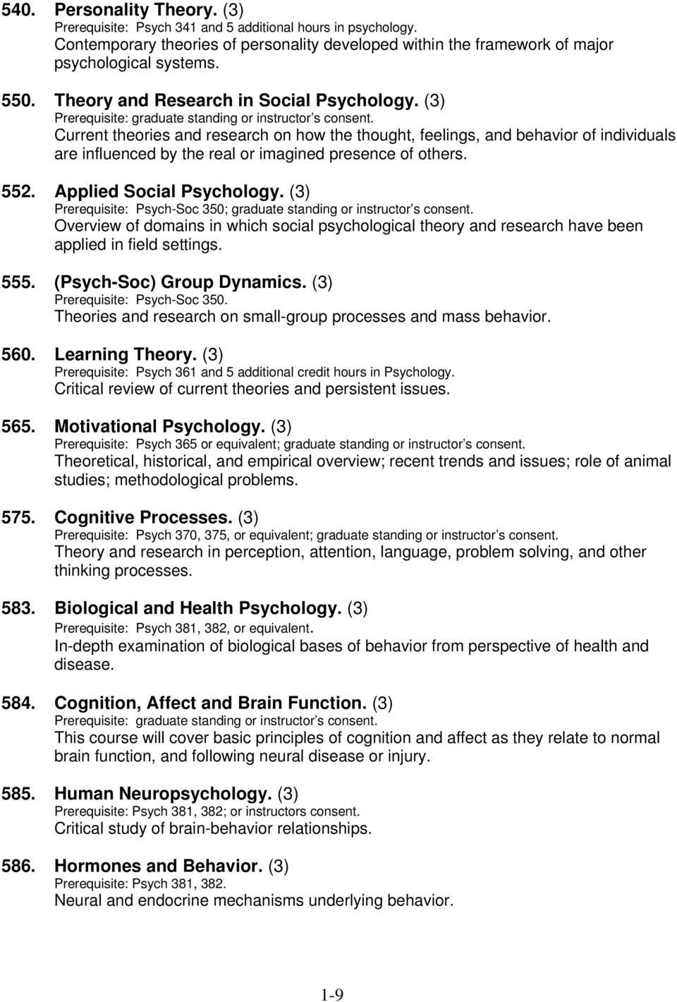 Current theories and research on how the thought, feelings, and behavior of individuals are influenced by the real or imagined presence of others. 552. Applied Social Psychology.