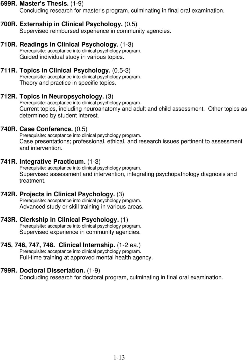 Guided individual study in various topics. 711R. Topics in Clinical Psychology. (0.5-3) Prerequisite: acceptance into clinical psychology program. Theory and practice in specific topics. 712R.