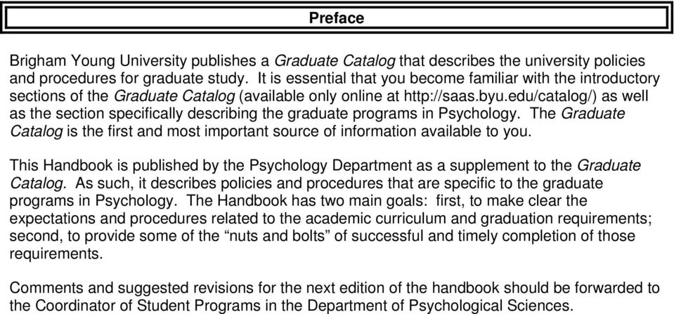 edu/catalog/) as well as the section specifically describing the graduate programs in Psychology. The Graduate Catalog is the first and most important source of information available to you.