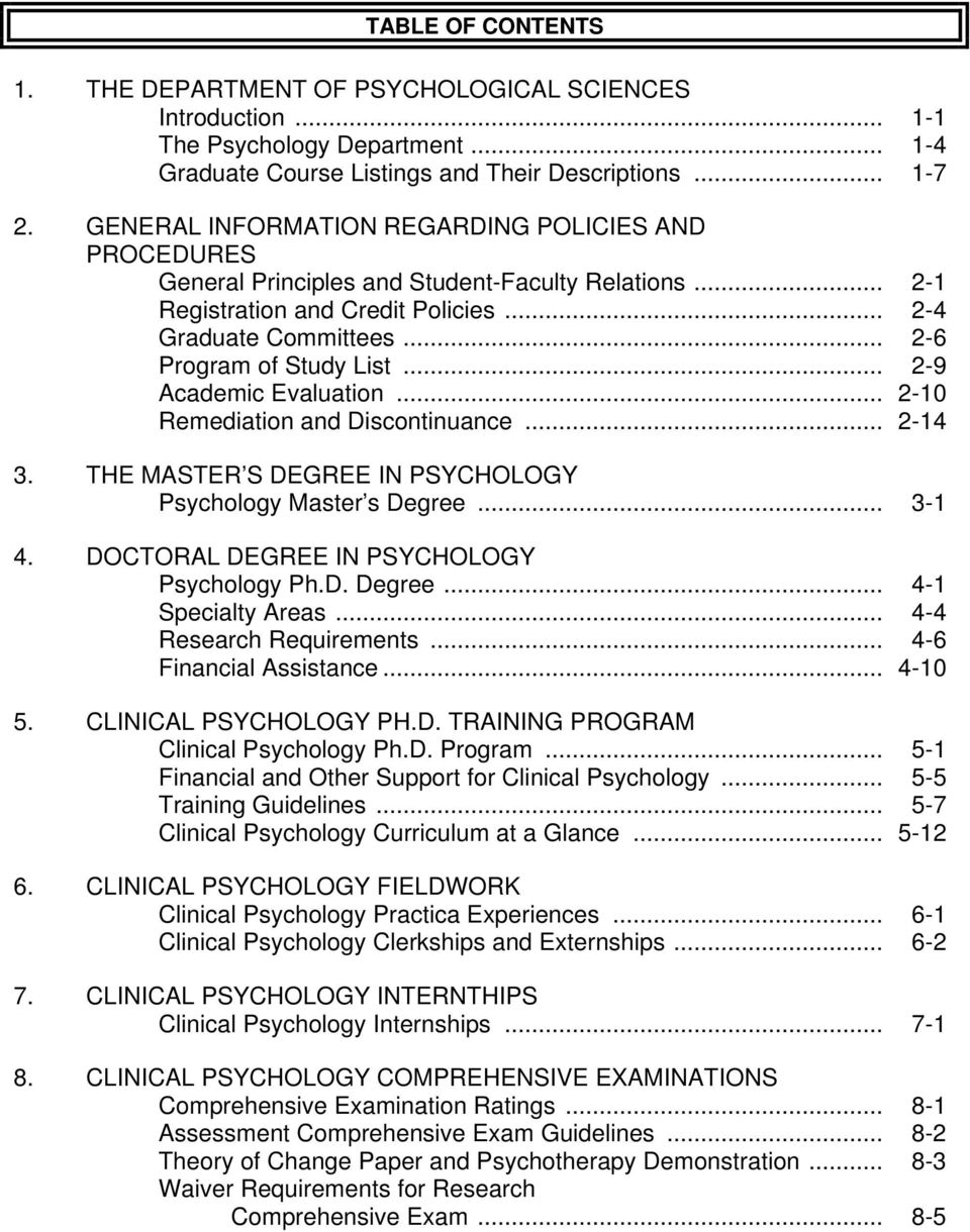 .. 2-9 Academic Evaluation... 2-10 Remediation and Discontinuance... 2-14 3. THE MASTER S DEGREE IN PSYCHOLOGY Psychology Master s Degree... 3-1 4. DOCTORAL DEGREE IN PSYCHOLOGY Psychology Ph.D. Degree... 4-1 Specialty Areas.