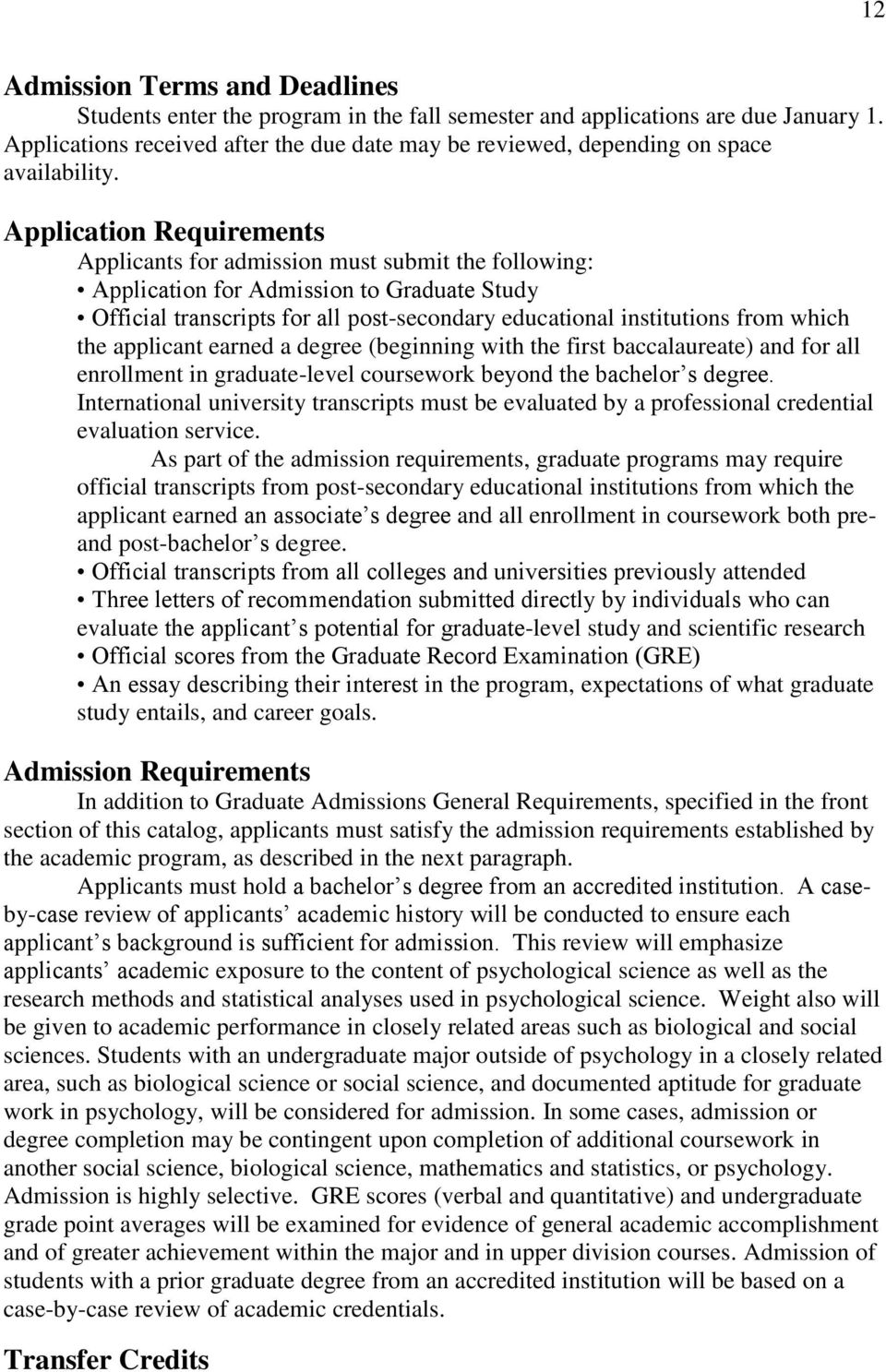 Application Requirements Applicants for admission must submit the following: Application for Admission to Graduate Study Official transcripts for all post-secondary educational institutions from