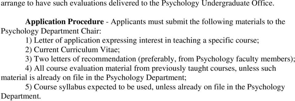interest in teaching a specific course; 2) Current Curriculum Vitae; 3) Two letters of recommendation (preferably, from Psychology faculty members);